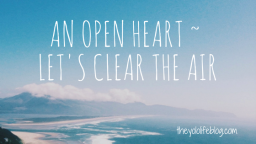 An Open Heart ~ Let's Clear the Air