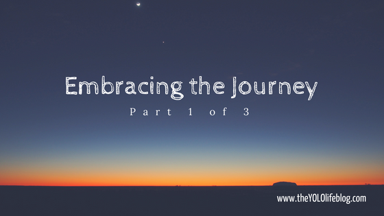 Embracing the Journey: Part 1